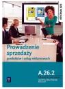 Prowadzenie sprzedaży produktów i usług reklamowych. Kwalifikacja A.26.2 Dorota Zadrożna, Alina Kargiel