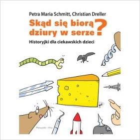 Skąd się biorą dziury w serze? Historyjki dla ciekawskich dzieci Christian Dreller, Schmitt Petra Maria