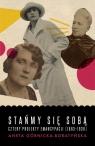 Stańmy się sobą Cztery projekty emancypacji (1863-1939) Górnicka-Boratyńska Aneta
