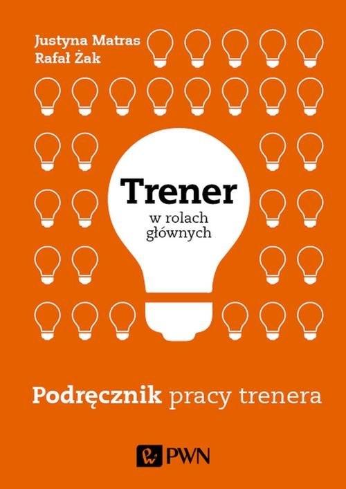Trener w rolach głównych Podręcznik pracy trenera - Żak Rafał, Matras Justyna - książka
