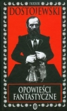 Opowieści fantastyczne Dostojewski Fiodor