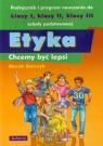 Etyka Chcemy być lepsi Podręcznik i program nauczaniado klasy 1-3 Gorczyk Marek