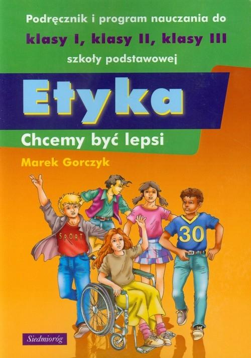 Etyka Chcemy być lepsi Podręcznik i program nauczania Gorczyk Marek