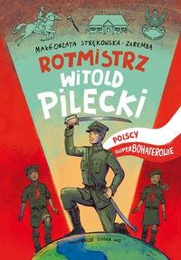 Rotmistrz Pilecki Polscy superbohaterowie Strękowska-Zaremba Małgorzata