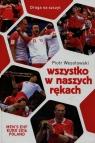 Wszystko w naszych rękachHistoria reprezentacji Polski w piłce ręcznej Wesołowski Piotr