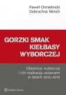 Gorzki smak kiełbasy wyborczej Obietnice wyborcze i ich realizacja Chmielnicki Paweł, Minich Dobrochna