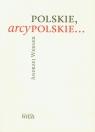 Polskie, arcypolskie ...