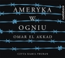Ameryka w ogniu  (Audiobook) El Akkad Omar