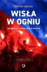Wisła w ogniu Jak bandyci ukradli Wisłę Kraków Szymon Jadczak
