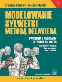Modelowanie sylwetki metodą Delaviera Delavier Frederic, Gundill Michael