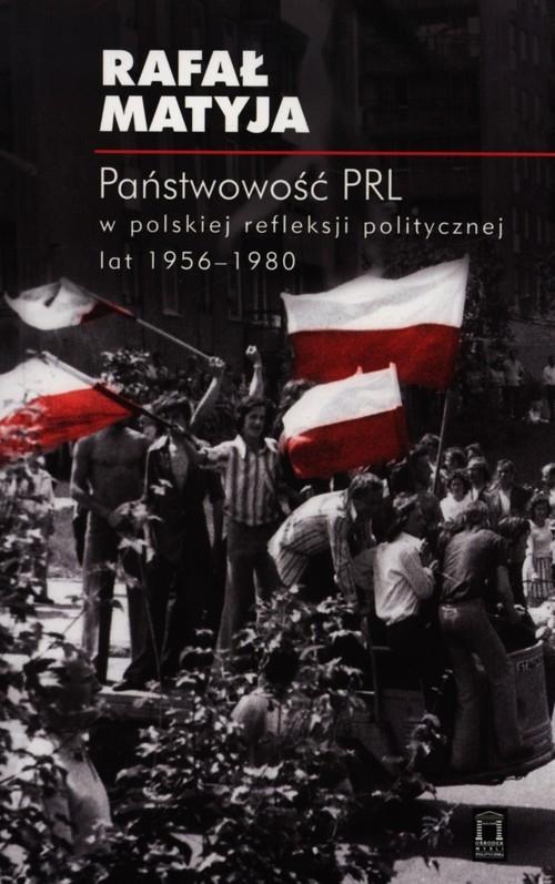 Państwowość PRL w polskiej refleksji politycznej lat 1956-1980 Matyja Rafał