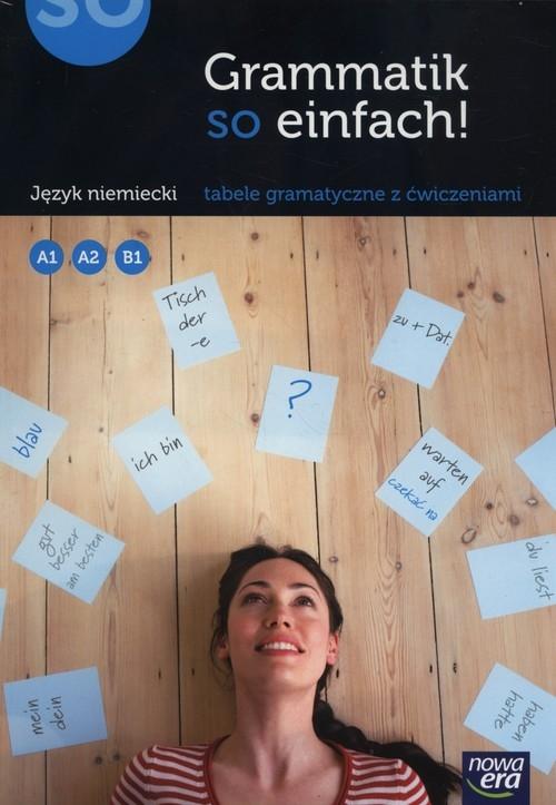 Grammatik so einfach! Poziom A1, A2, B1. Tabele gramatyczne z ćwiczeniami do języka niemieckiego - Język niemiecki Szachowska Katarzyna, Mróz-Dwornikowska Sylwia