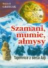 Szamani, mumie, ałmysy.