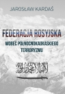 Federacja rosyjska wobec północnokaukaskiego terroryzmu Kardaś Jarosław