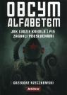 Obcym alfabetem Jak ludzie Kremla i PiS zagrali podsłuchami Rzeczkowski Grzegorz