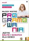 Młody mistrz programowaniaJęzyki Baltie i Scratch dla dzieci Borkowska Agnieszka, Borkowski Paweł