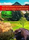 Encyklopedia ilustrowana Polskie parki narodowe
