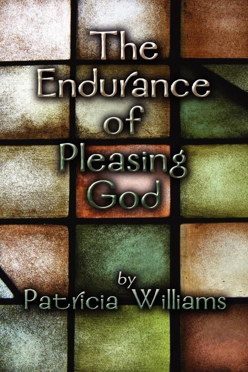 The Endurance of Pleasing God Williams Patricia