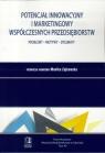 Potencjał innowacyjny i marketingowy współczesnych przedsiębiorstw. Problemy Monika Zajakowska