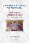 A Bóg będzie wszystkim we wszystkim... Apokatastaza Grzegorza z Nyssy. Szczerba Wojciech
