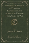 Memories a Record of Personal Experience and Adventure During Four, Years of War (Classic Reprint)