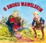 O Smoku Wawelskim. Biblioteczka niedźwiadka Paweł Głodek (ilustr.)