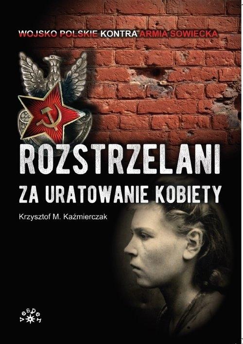 Rozstrzelani za uratowanie kobiety Kaźmierczak Krzysztof M.