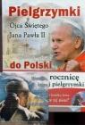 Pielgrzymki Ojca Świętego Jana Pawła II do Polski z DVD
