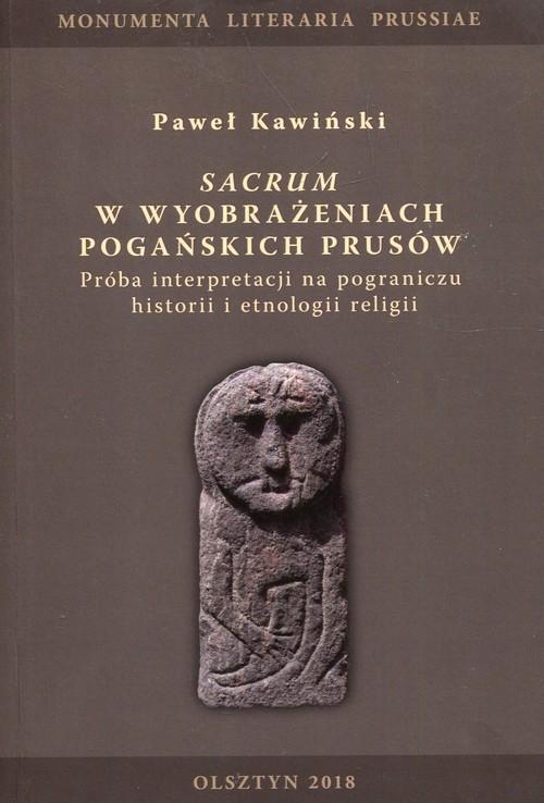 Sacrum w wyobrażeniach pogańskich Prusów Kawiński Paweł