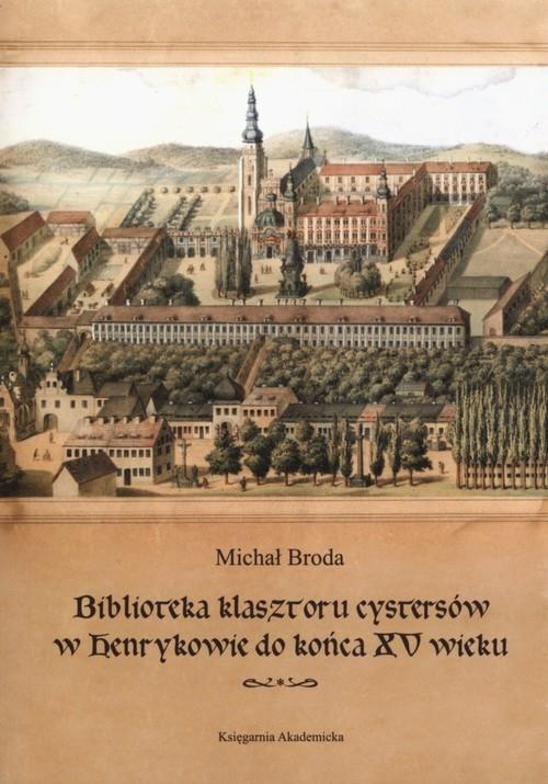 Biblioteka klasztoru cystersów w Henrykowie do końca XV wieku Broda Michał