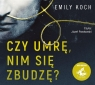 Czy umrę, nim się zbudzę? Audiobook Emily Koch