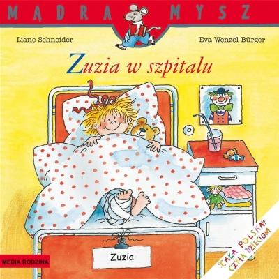 Mądra Mysz. Zuzia w szpitalu Schneider Liane, Wenzel-Burger Eva