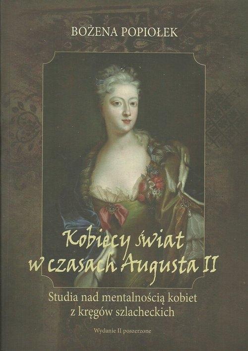 Kobiecy świat w czasach Augusta II Popiołek Bożena