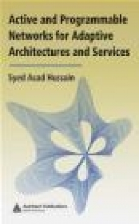 Active and Programmable Networks for Adaptive Architectures and Services Hussain Asad