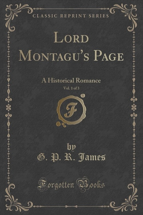 Lord Montagu's Page, Vol. 1 of 3 James G. P. R.