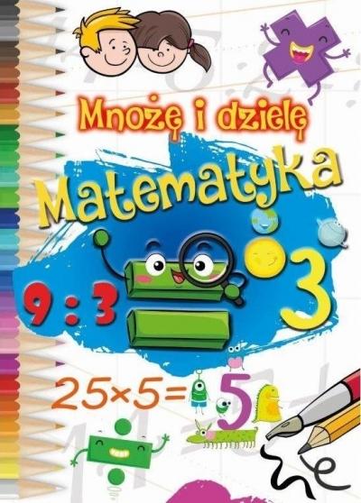 Mnożę i dzielę. Matematyka praca zbiorowa