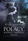Wielcy zapomniani Polacy, którzy zmienili świat