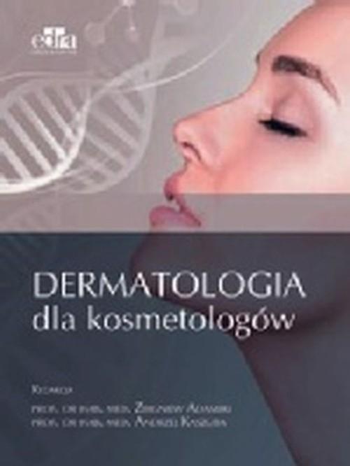 Dermatologia dla kosmetologów Adamski Z., Kaszuba A.