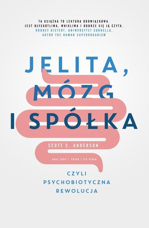 Jelita, mózg i spółka, czyli psychobiotyczna rewolucja Anderson Scott C., Cryan John F., Dinan Ted
