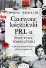 Czerwone księżniczki PRL-u. Żony, diwy, towarzyszki Kienzler Iwona