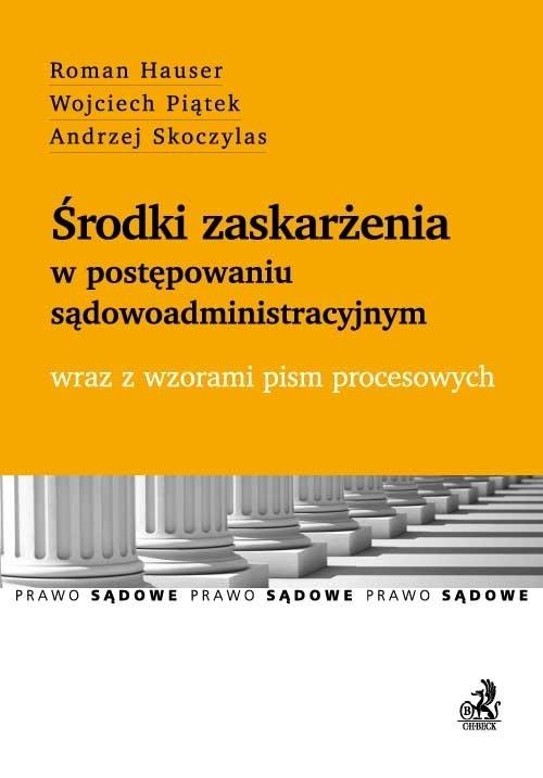 Środki zaskarżenia w postępowaniu sądowoadministracyjnym Hauser Roman, Piątek Wojciech, Skoczylas Andrzej