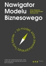 Nawigator Modelu Biznesowego 55 modeli które zrewolucjonizują Twój Gassmann Oliver, Frankenberger Karolin, Csik Michaela