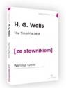 The Time Machine / Wehikuł Czasu z podręcznym słownikiem angielsko-polskim Wells H. G.
