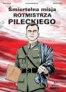 Śmiertelna misja rotmistrza Pileckiego
