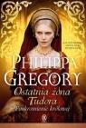 Ostatnia żona Tudora Poskromienie królowej Gregory Philippa
