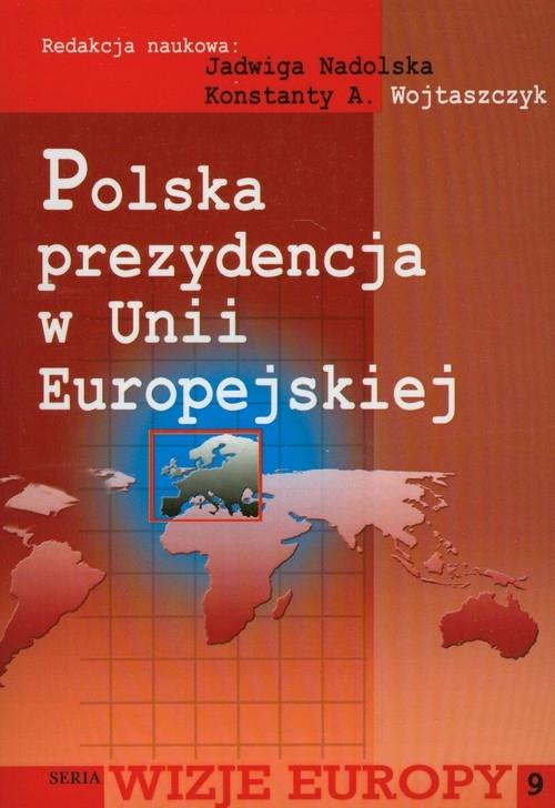 Polska prezydencja w Unii Europejskiej Nadolska Jadwiga , Wojtaszczyk Konstanty A.