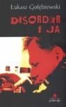 Disorder i ja Gołebiewski Łukasz