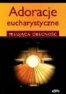 Adoracje eucharystyczne. Miłująca obecność
