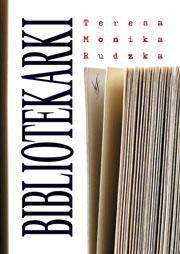 Bibliotekarki Rudzka Teresa Monika