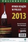 Rynek książki w Polsce 2013 Poligrafia Jóźwiak Bernard, Dobrołęcki Piotr